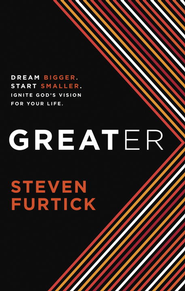 Greater: Dream Bigger. Start Smaller. Ignite God's Vision for Your Life. - eBook  -     By: Steven Furtick