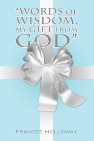 Words of Wisdom, My Gift from God - eBook  -     By: Frances Holloway