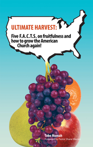 ULTIMATE HARVEST: Five F.A.C.T.S. on fruitfulness and how to grow the American Church again! - eBook  -     By: Tobe Momah