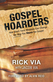 Gospel Hoarders: How Short-Term Missions Can Change the Way You Share the Gospel - eBook  -     By: Rick Via, Jacob Via
