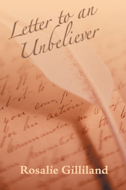 Letter To An Unbeliever - eBook  -     By: Rosalie Gilliland