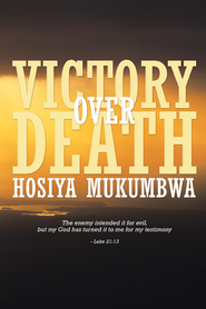 Victory over death - eBook  -     By: Hosiya Mukumbwa