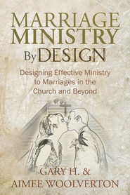 Marriage Ministry By Design: Designing Effective Ministry to Marriages in the Church and Beyond - eBook  -     By: Gary H. Woolverton, Aimee Woolverton