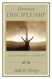 Devotional Discipleship: Life Lessons from 39 books - eBook  -     By: Dale Hickey