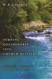 Turning Controversy into Church Ministry: A Christlike Response to Homosexuality  -     By: W.P. Campbell