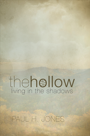 The Hollow: Living in the Shadows - eBook  -     By: Paul H. Jones