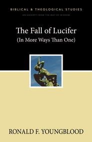 The Fall of Lucifer (In More Ways Than One): A Zondervan Digital Short - eBook  -     By: Ronald F. Youngblood