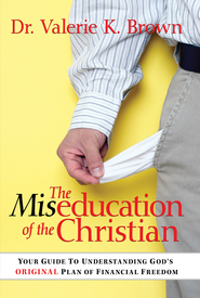 The Miseducation Of The Christian: Your Guide to Understanding God's Original Plan of Financial Freedom - eBook  -     By: Valerie K. Brown