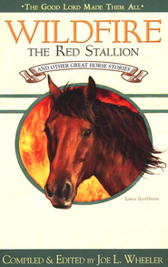 Wildfire The Red Stallion and Other Great Horse Stories   -     Edited By: Joe L. Wheeler     By: Joe L. Wheeler