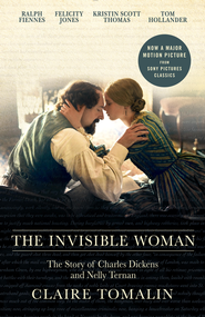 Invisible Woman: The Story of Nelly Ternan and Charles Dickens - eBook  -     By: Claire Tomalin