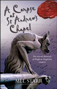 A Corpse at St. Andrew's Chapel: The Second Chronicle of Hugh de Singleton, Surgeon - eBook  -     By: Mel Starr