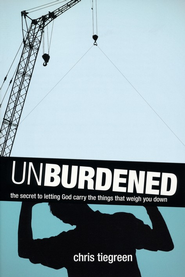 Unburdened: The Secret to Letting God Carry the Things That Weigh You Down  -     By: Chris Tiegreen