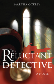 The Reluctant Detective: A Novel - eBook  -     By: Martha Ockley