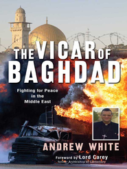 The Vicar of Baghdad: Fighting for Peace in the Middle East - eBook  -     By: Andrew White