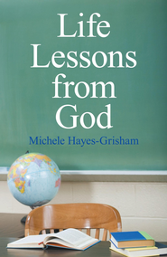 Life Lessons from God - eBook  -     By: Michele Hayes-Grisham
