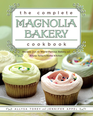 The Complete Magnolia Bakery Cookbook: Recipes from the World-Famous Bakery and Allysa To - eBook  -     By: Jennifer Appel, Allysa Torey