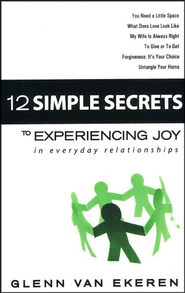 12 Simple Secrets To Experiencing Joy  In Everyday Relationships  -     By: Glenn VanEkeren