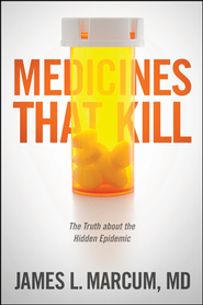Medicines That Kill: The Truth about the Hidden Epidemic - eBook  -     By: James Marcum