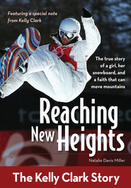 Reaching New Heights: The Kelly Clark Story - eBook  -     By: Natalie Davis Miller