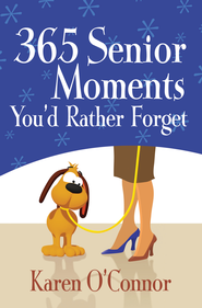 365 Senior Moments You'd Rather Forget - eBook  -     By: Karen O'Connor