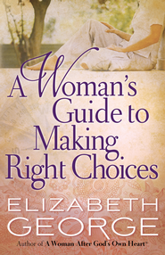 Woman's Guide to Making Right Choices, A - eBook  -     By: Elizabeth George