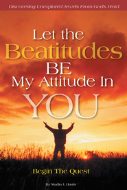 Let the Beatitudes BE My Attitude in You: Begin The Quest - eBook  -     By: Marlin Harris