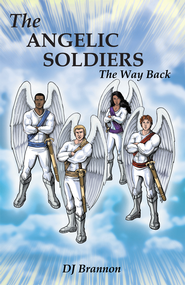 The Angelic Soldiers: The Way Back - eBook  -     By: DJ Brannon
