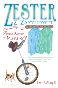 Zester Z. Zazzlezott: Miracle Worker or Murderer? - eBook  -     By: Fred Witzgall