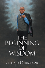 The Beginning of Wisdom - eBook  -     By: Zelford Irions