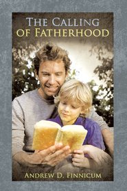The Calling of Fatherhood - eBook  -     By: Andrew Finnicum