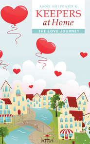 Keepers at Home: The Love Journey - eBook  -     By: Anne Sheppard