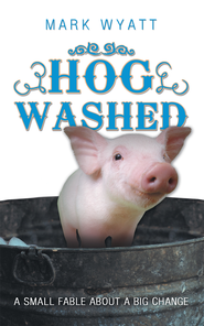 Hog Washed: a small fable about a big change - eBook  -     By: Mark Wyatt