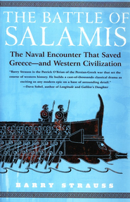 The Battle of Salamis: The Naval Encounter that Saved   Greece and Western Civilization  -     By: Barry Strauss