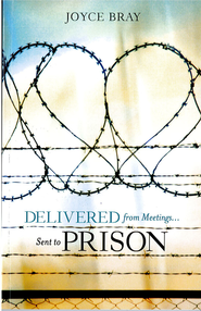 Delivered From Meetings...Sent to Prison - eBook  -     By: Joyce Bray