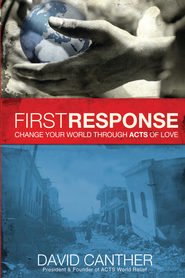 First Response: Change Your World Through Acts of Love - eBook  -     By: David Mark Canther