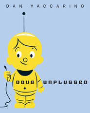 Doug Unplugged - eBook  -     By: Dan Yaccarino
