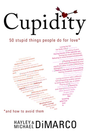 Cupidity: 50 Stupid Things People Do for Love and How to Avoid Them  -     By: Hayley DiMarco, Michael DiMarco