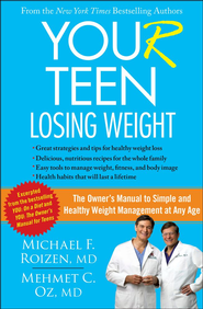 YOU(r) Teen: Weight Loss: The Owner's Manual to Simple and Healthy Weight Management at Any Age - eBook  -     By: Michael F. Roizen, Mehmet C. Oz