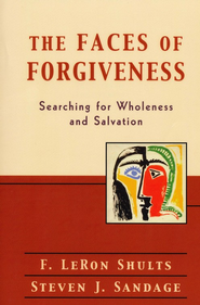 Faces of Forgiveness, The: Searching for Wholeness and Salvation - eBook  -     By: F. LeRon Shults, Steven J. Sandage