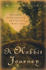 Hobbit Journey, A: Discovering the Enchantment of J. R. R. Tolkien's Middle-earth - eBook  -     By: Matthew Dickerson