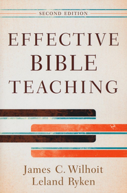 Effective Bible Teaching - eBook  -     By: James C. Wilhoit & Leland Ryken