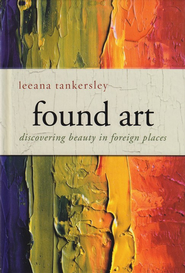Found Art: Discovering Beauty in Foreign Places - eBook  -     By: Leeana Miller Tankersley