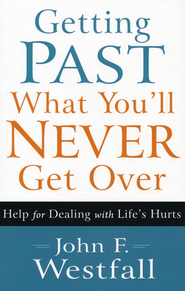Getting Past What You'll Never Get Over: Help for Dealing with Life's Hurts - eBook  -     By: John F. Westfall