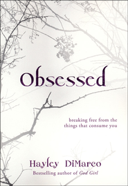 Obsessed: Breaking Free from the Things That Consume You - eBook  -     By: Hayley DiMarco