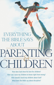 Everything the Bible Says About Parenting and Children    -