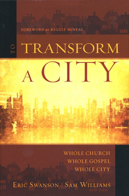To Transform a City: Whole Church, Whole Gospel, Whole City  -     By: Eric Swanson, Sam William