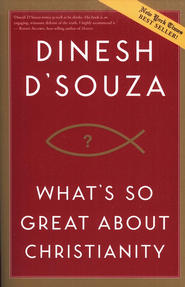 What's So Great About Christianity   -     By: Dinesh D'Souza