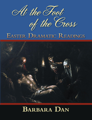 At the Foot of the Cross: Easter Dramatic Readings - eBook  -     By: Barbara Dan