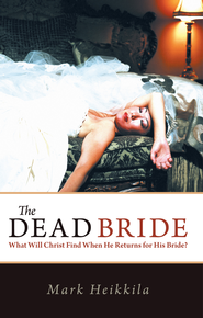 The Dead Bride: What Will Christ Find When He Returns for His Bride? - eBook  -     By: Mark Heikkila