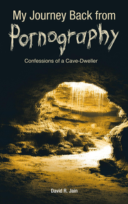 My Journey Back from Pornography: Confessions of a Cave-Dweller - eBook  -     By: David Jain